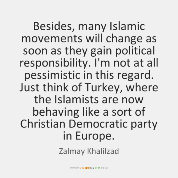Besides, many Islamic movements will change as soon as they gain political ...