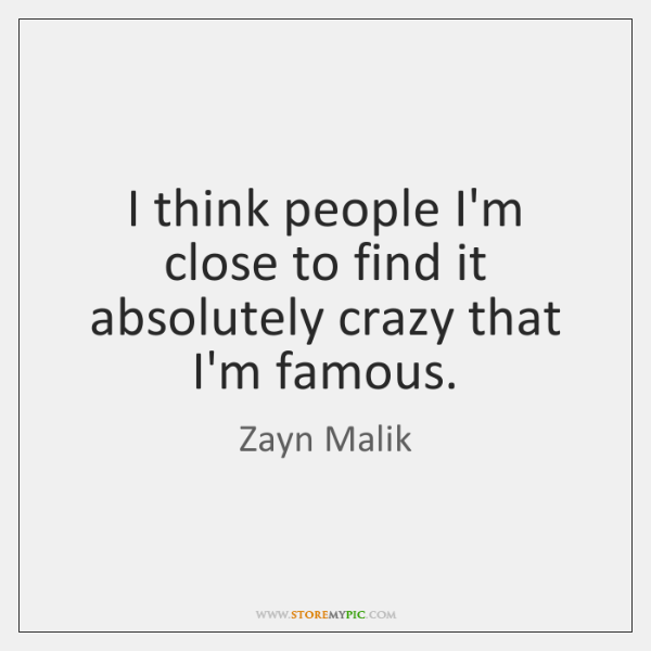 I think people I'm close to find it absolutely crazy that I'm ...