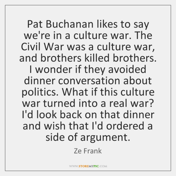 Pat Buchanan likes to say we're in a culture war. The Civil ...