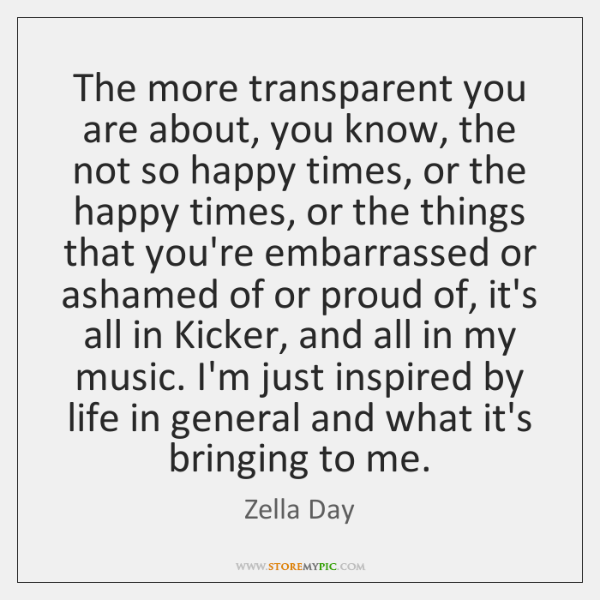 The more transparent you are about, you know, the not so happy ...