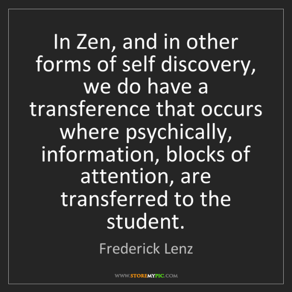 Frederick Lenz: In Zen, and in other forms of self discovery, we do have...
