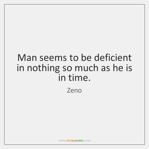 Man seems to be deficient in nothing so much as he is ...