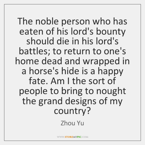 The noble person who has eaten of his lord's bounty should die ...