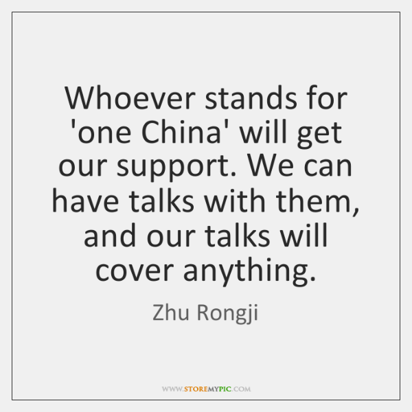 Whoever stands for 'one China' will get our support. We can have ...