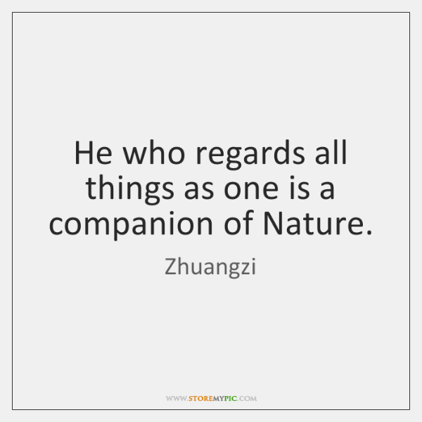He who regards all things as one is a companion of Nature.