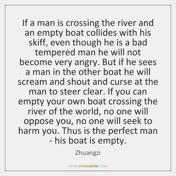 If a man is crossing the river and an empty boat collides ...