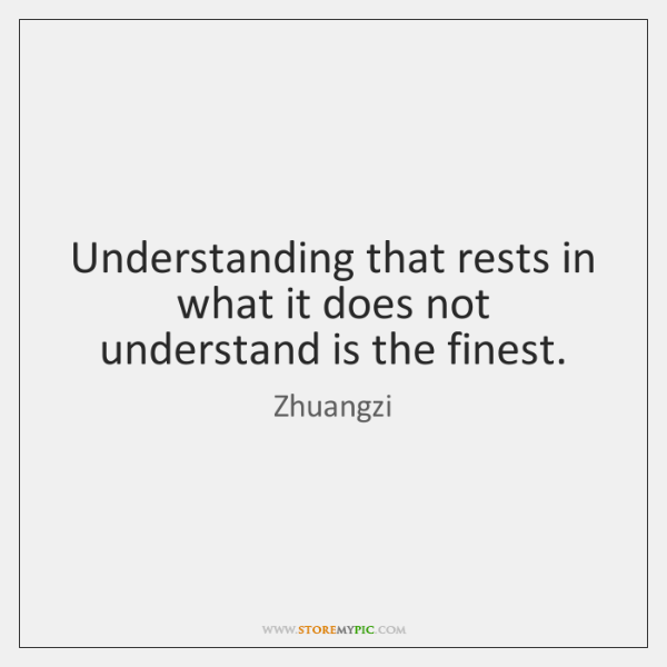 Understanding that rests in what it does not understand is the finest.
