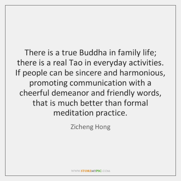There is a true Buddha in family life; there is a real ...