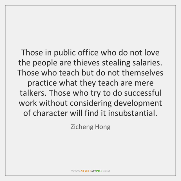 Those in public office who do not love the people are thieves ...