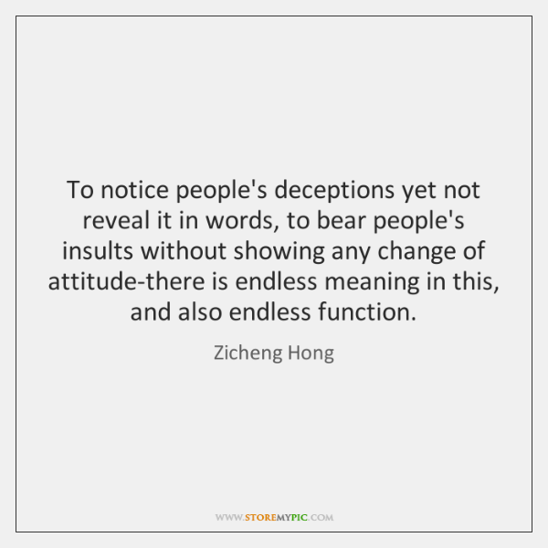 To notice people's deceptions yet not reveal it in words, to bear ...