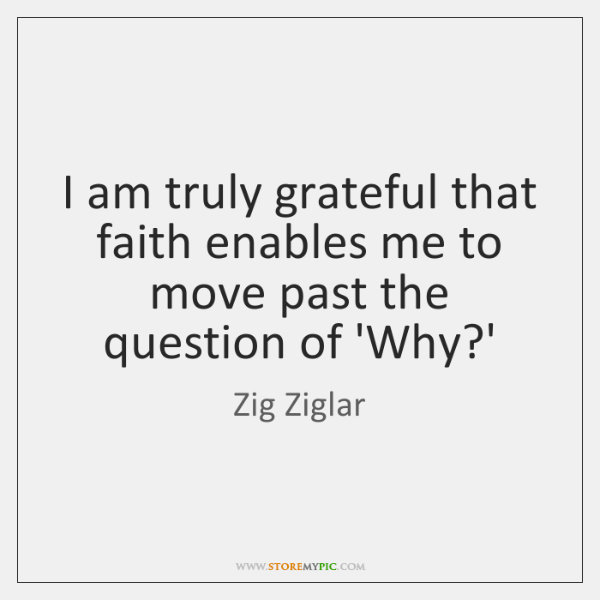 I am truly grateful that faith enables me to move past the ...