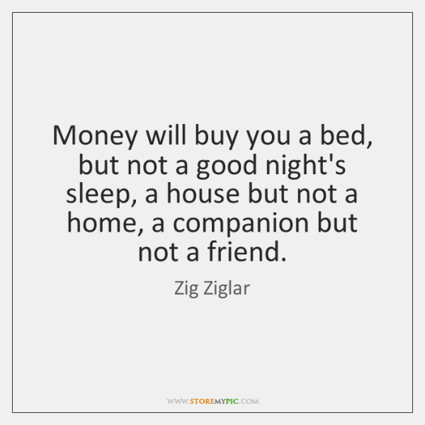 Money will buy you a bed, but not a good night's sleep, ...