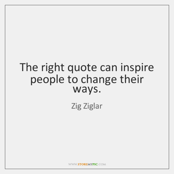 The right quote can inspire people to change their ways.