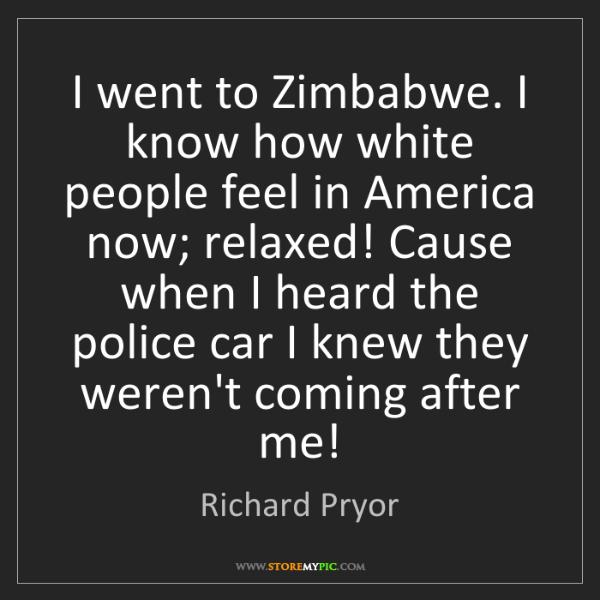 Richard Pryor: I went to Zimbabwe. I know how white people feel in America...