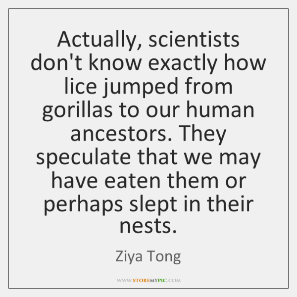 Actually, scientists don't know exactly how lice jumped from gorillas to our ...