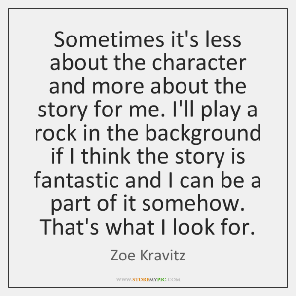 Sometimes it's less about the character and more about the story for ...