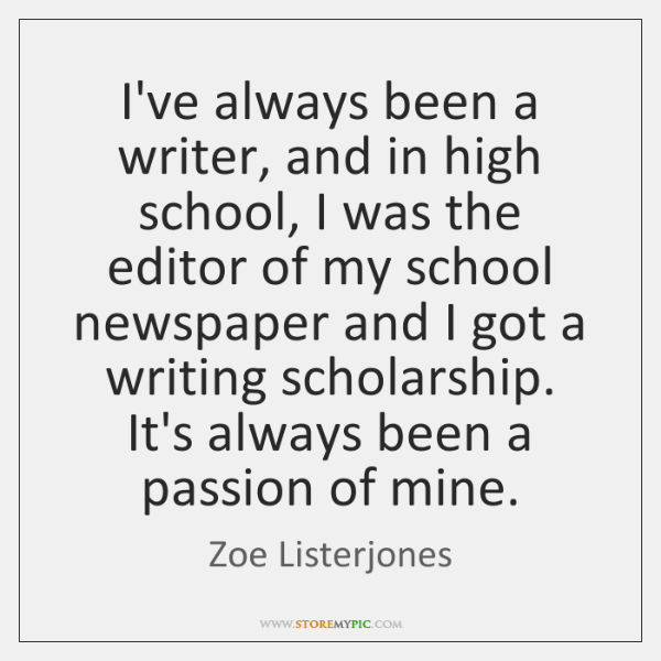 I've always been a writer, and in high school, I was the ...