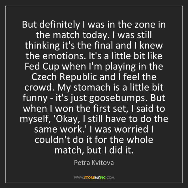 Petra Kvitova: But definitely I was in the zone in the match today....
