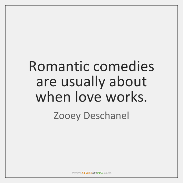 Romantic comedies are usually about when love works.