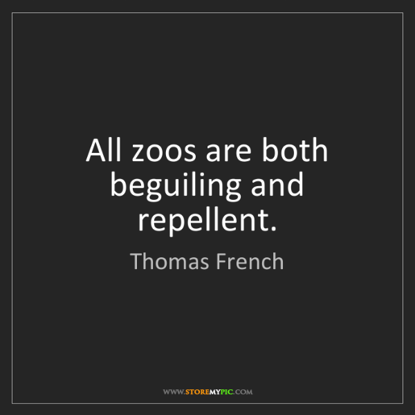 Thomas French: All zoos are both beguiling and repellent.
