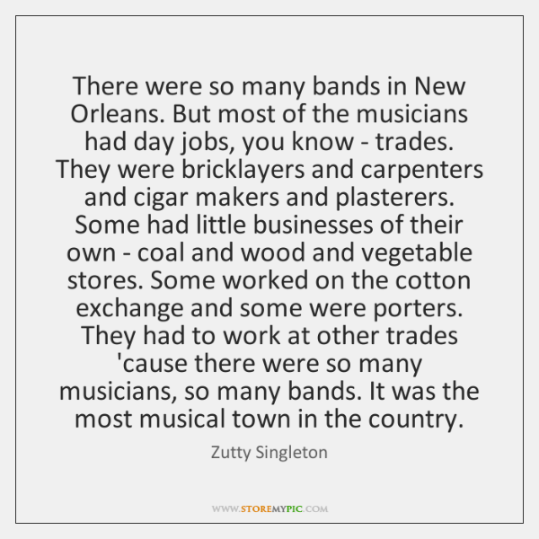 There were so many bands in New Orleans. But most of the ...