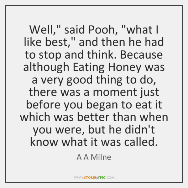 """Well,"""" said Pooh, """"what I like best,"""" and then he had to ..."""
