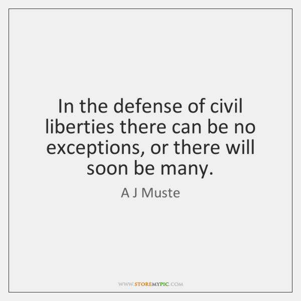 In the defense of civil liberties there can be no exceptions, or ...
