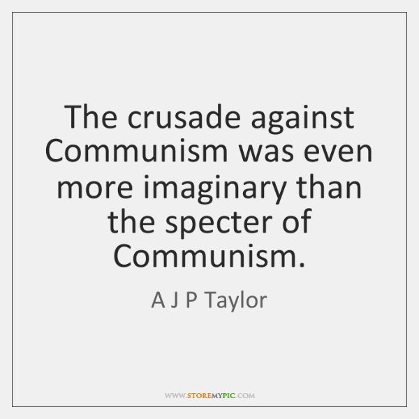 The crusade against Communism was even more imaginary than the specter of ...