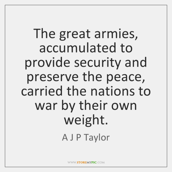 The great armies, accumulated to provide security and preserve the peace, carried ...