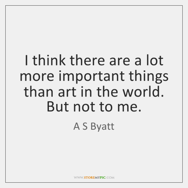 I think there are a lot more important things than art in ...
