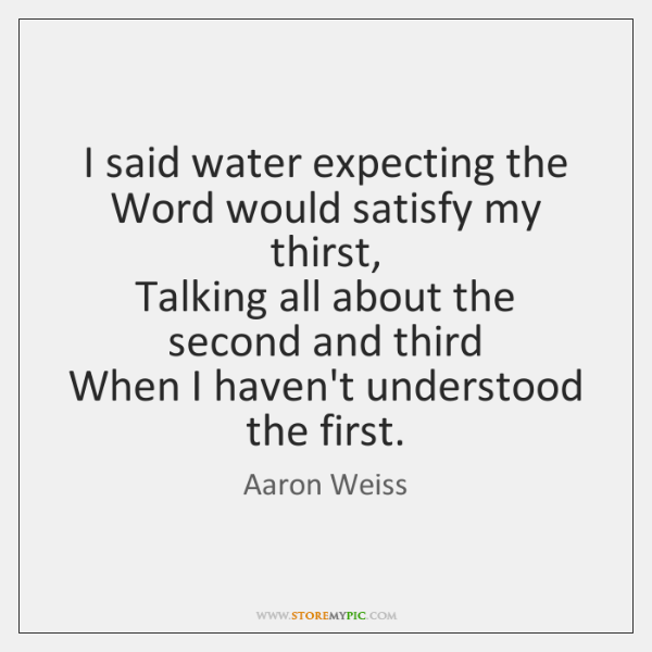 I said water expecting the Word would satisfy my thirst,   Talking all ...