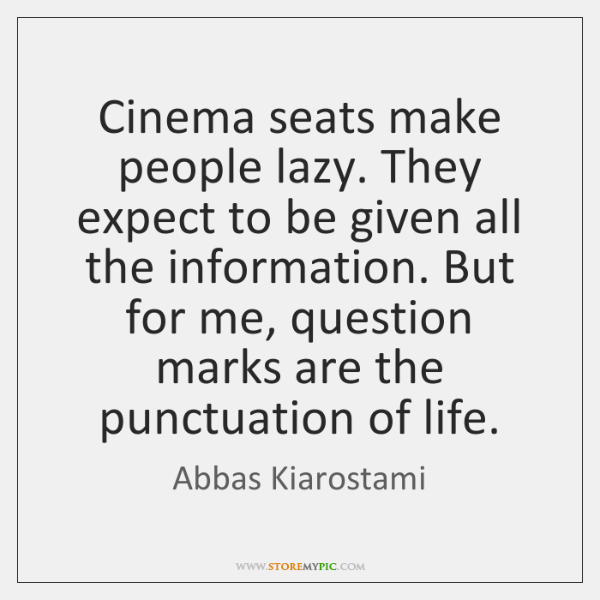 Cinema seats make people lazy. They expect to be given all the ...