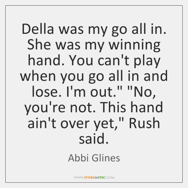 Della was my go all in. She was my winning hand. You ...
