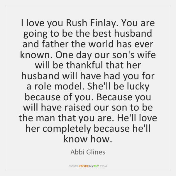 I love you Rush Finlay. You are going to be the best ...