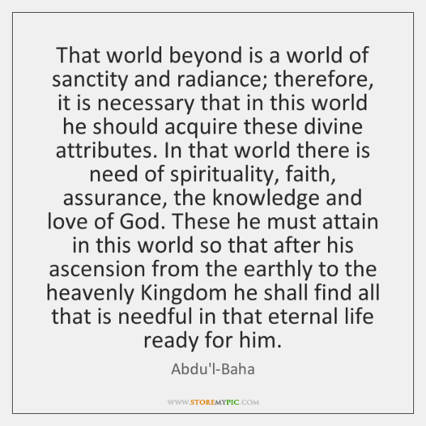 That world beyond is a world of sanctity and radiance; therefore, it ...