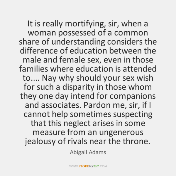 It is really mortifying, sir, when a woman possessed of a common ...