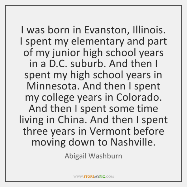 I was born in Evanston, Illinois. I spent my elementary and part ...