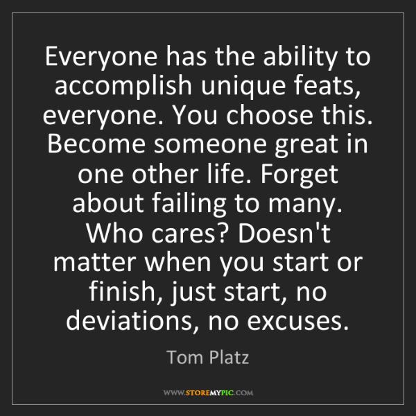 Tom Platz: Everyone has the ability to accomplish unique feats,...