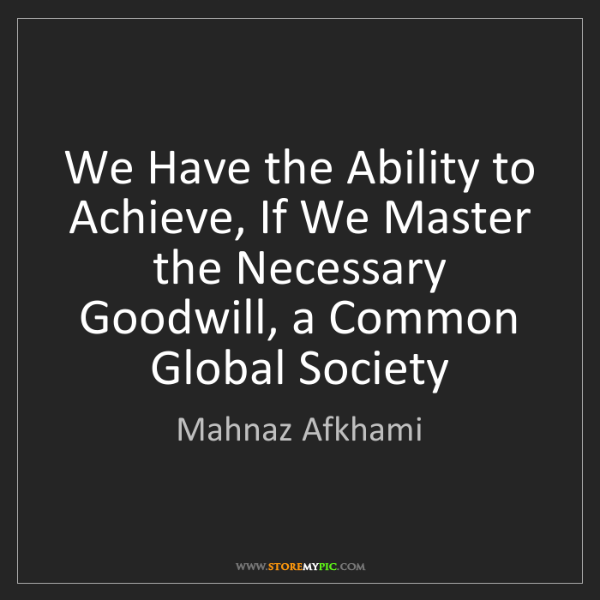Mahnaz Afkhami: We Have the Ability to Achieve, If We Master the Necessary...