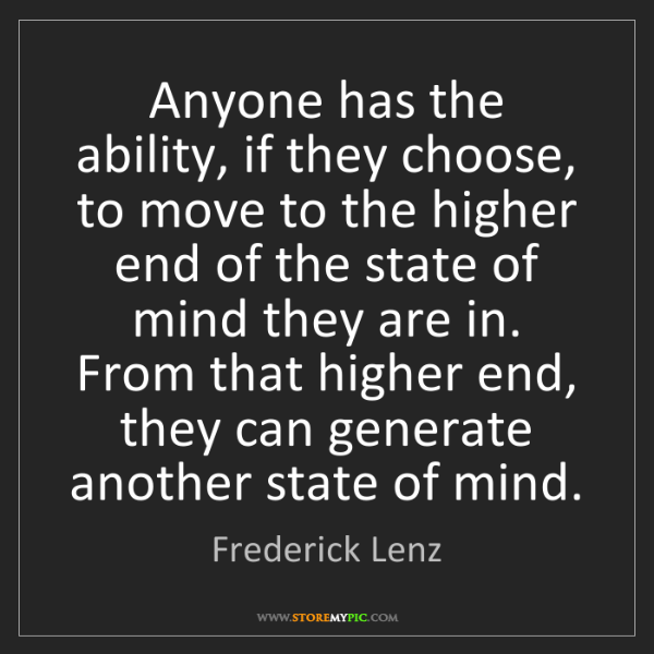 Frederick Lenz: Anyone has the ability, if they choose, to move to the...