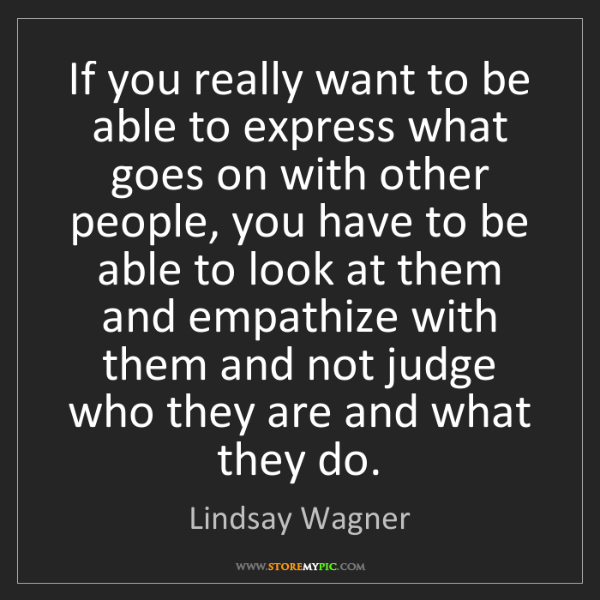 Lindsay Wagner: If you really want to be able to express what goes on...