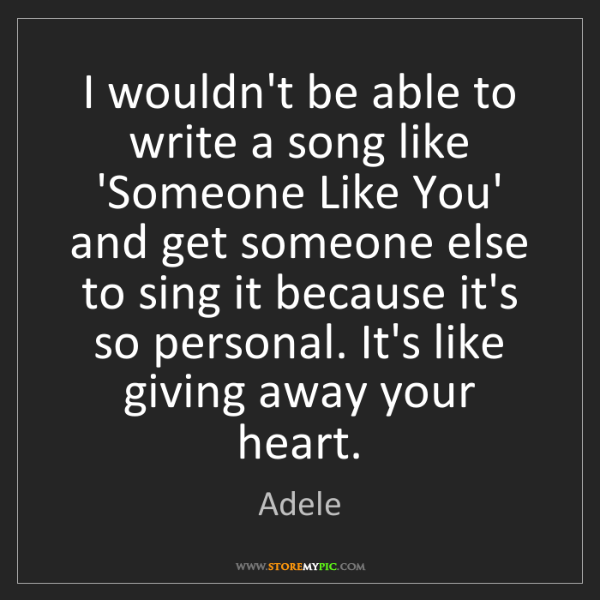 Adele: I wouldn't be able to write a song like 'Someone Like...