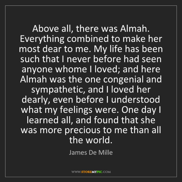 James De Mille: Above all, there was Almah. Everything combined to make...