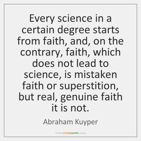 Every science in a certain degree starts from faith, and, on the ...