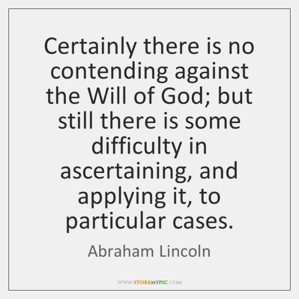 Certainly there is no contending against the Will of God; but still ...