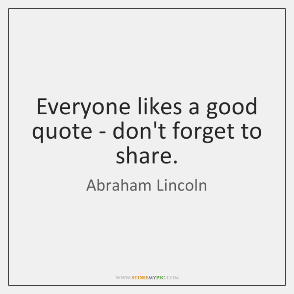 Everyone likes a good quote - don't forget to share.