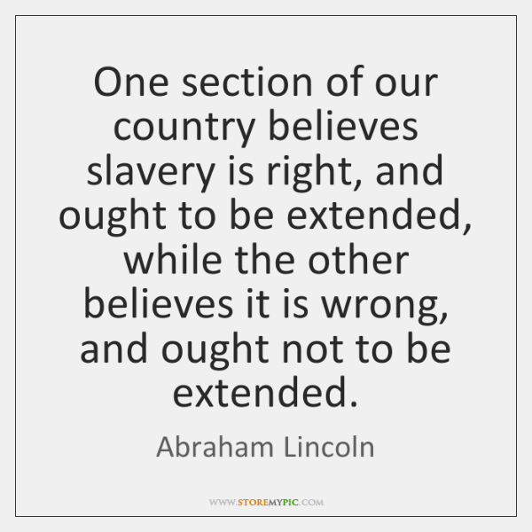 One section of our country believes slavery is right, and ought to ...