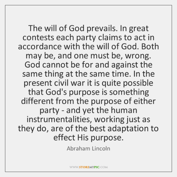 The will of God prevails. In great contests each party claims to ...