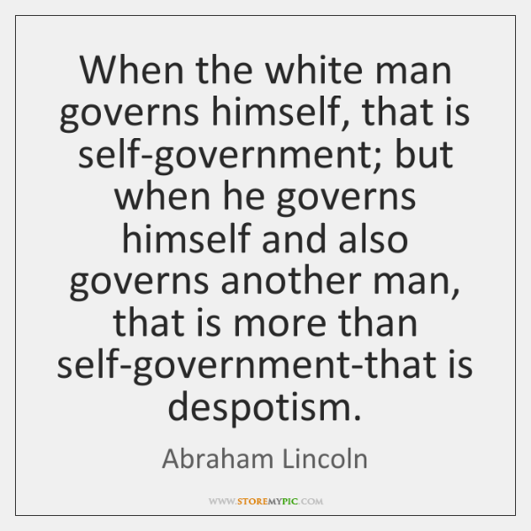 When the white man governs himself, that is self-government; but when he ...