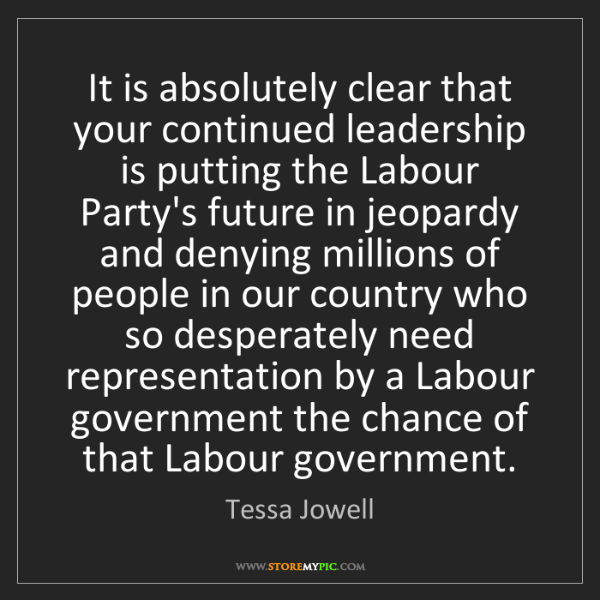Tessa Jowell: It is absolutely clear that your continued leadership...